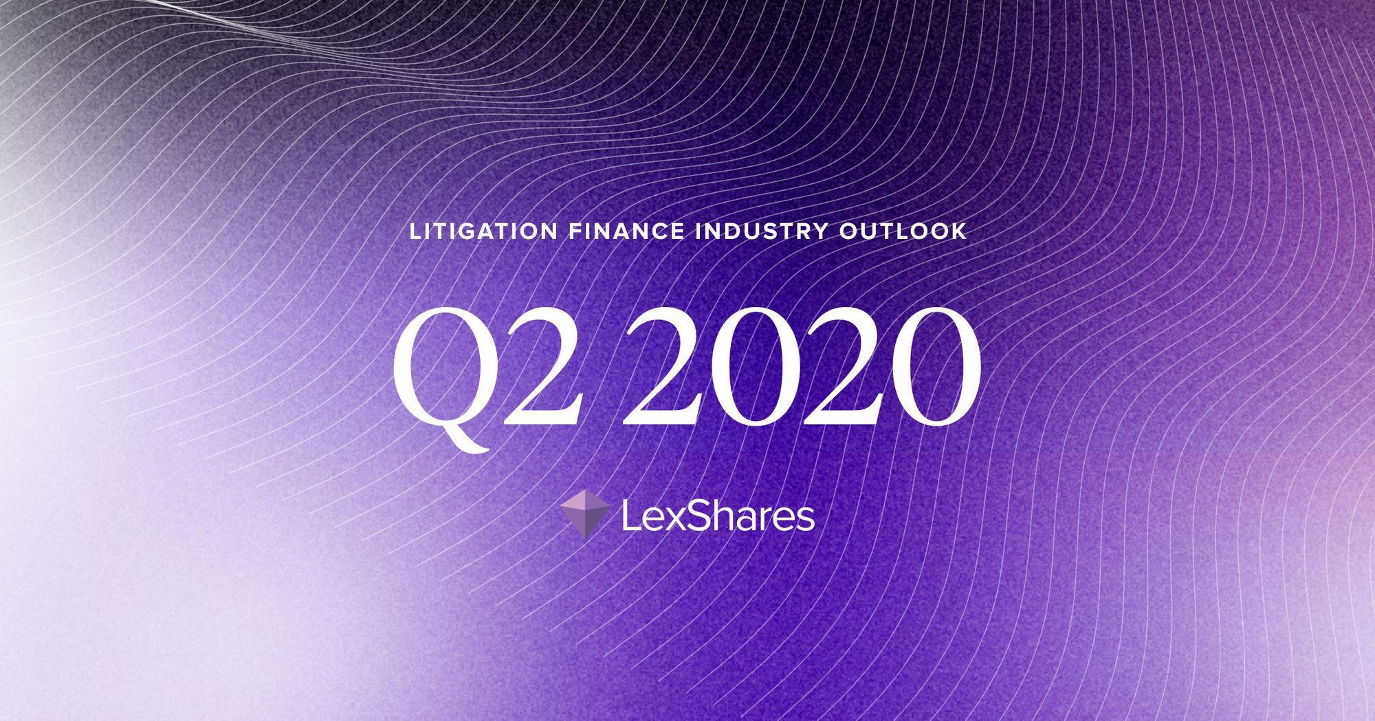 Litigation Finance Industry Outlook: Q2 2020