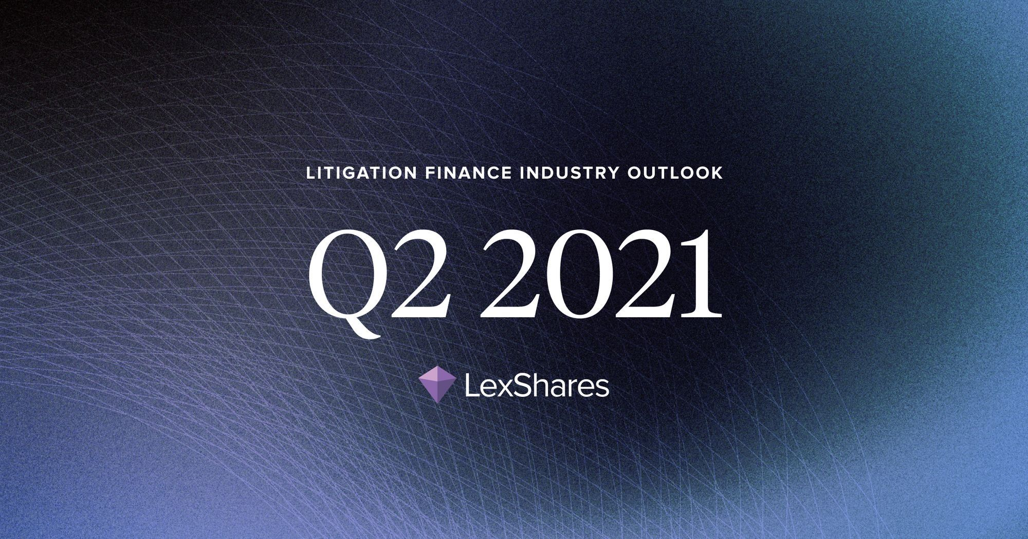 Litigation Finance Industry Outlook: Q2 2021