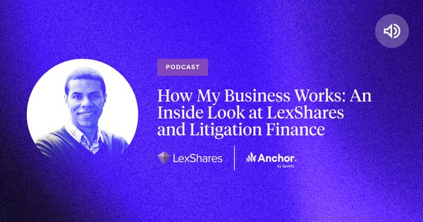 How My Business Works: An Inside Look at LexShares and Litigation Finance