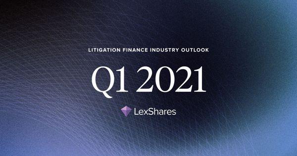 Litigation Finance Industry Outlook: Q1 2021